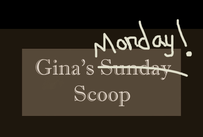 Gina's monday scoop